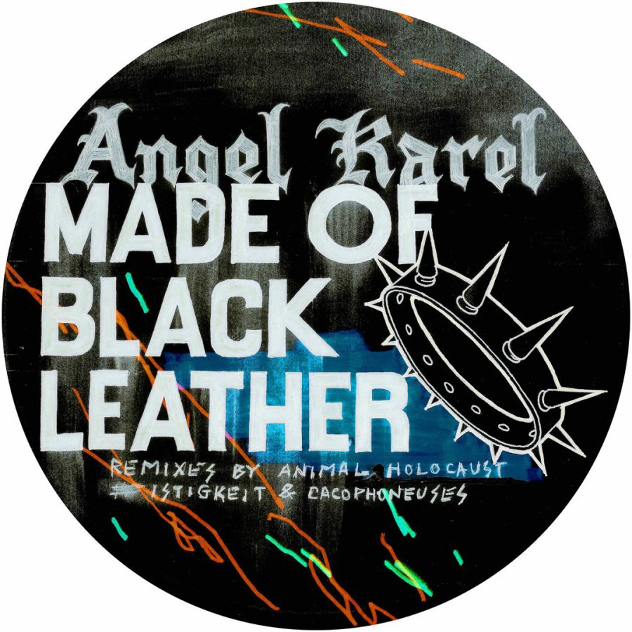 Angel Karel - Made Of Black Leather (Animal Holocaust , CACOPHONEUSES & Istigkeit Remixes) [MSNR008]